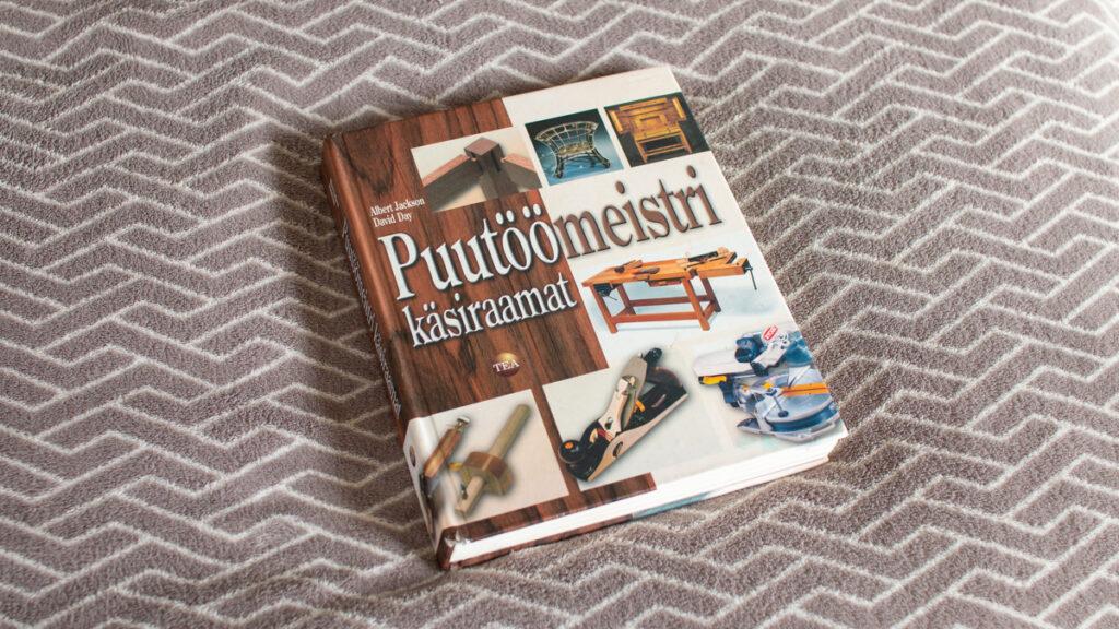 Puutöömeistri käsiraamat - kõige põhjalikum eestikeelne raamat puutööst